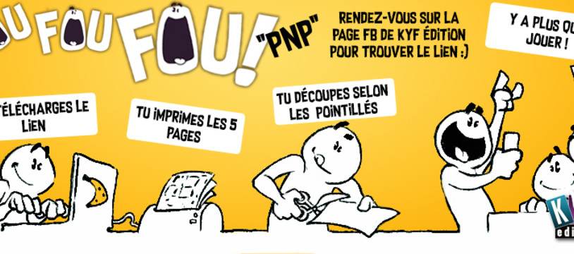 """Fou fou fou !"", le ""print and Play !!"