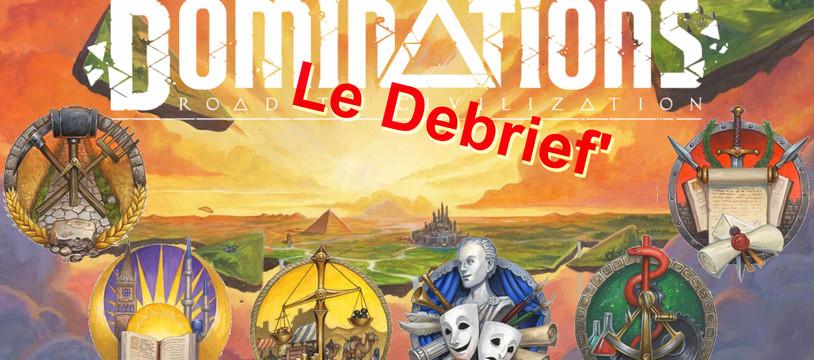 Le Debrief' de Dominations - Road to Civilization