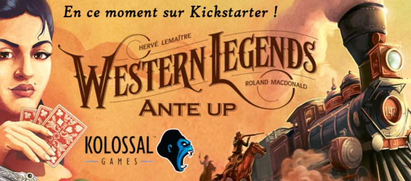 Western Legends Ante Up sur Kickstarter !
