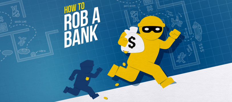 How to rob a bank ? Prend l'oseille et tire-toi