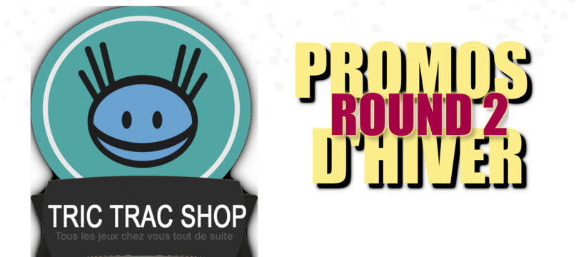 [Tric Trac Shop] Promos d'Hiver : ROUND 2 !!