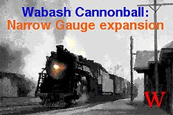 Wabash Cannonball : Narrow Gauge Railroads