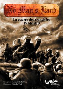 No Man's Land - La guerre des tranchées 1914-1918