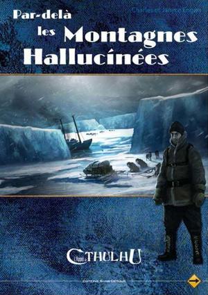 Appel de Cthulhu V6 : Par Delà Les Montagnes Hallucinées