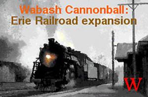 Wabash Cannonball : Erie Railroad Expansion